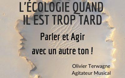"""""""L'écologie quand il est trop tard. Parler et Agir avec un autre ton !"""" => Conférence Echanges"""